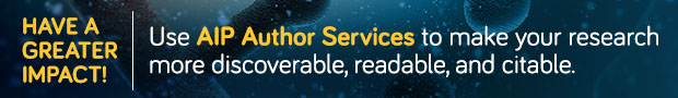 Have A Greater Impact! Use AIP Author Services to make your research more discoverable, readable, and citable.